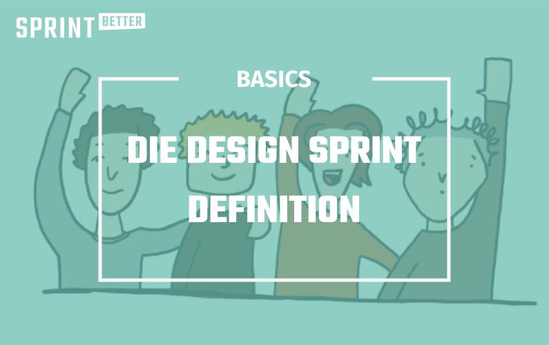 Die Design Sprint Definition –  in wirklich einfachen Worten erklärt